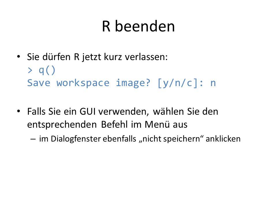 R beenden Sie dürfen R jetzt kurz verlassen: > q() Save workspace image [y/n/c]: n.